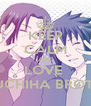 KEEP CALM AND LOVE  THE UCHIHA BROTHERS - Personalised Poster A4 size