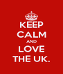 KEEP CALM AND LOVE THE UK. - Personalised Poster A4 size
