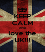 KEEP CALM AND love the UK!!! - Personalised Poster A4 size