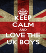 KEEP CALM AND LOVE THE UK BOYS - Personalised Poster A4 size