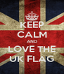 KEEP CALM AND LOVE THE UK FLAG - Personalised Poster A4 size