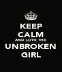 KEEP CALM AND LOVE THE UNBROKEN GIRL - Personalised Poster A4 size