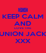 KEEP CALM AND LOVE THE UNION JACK XXX - Personalised Poster A4 size