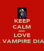 KEEP CALM AND LOVE THE VAMPIRE DIARES - Personalised Poster A4 size