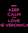 KEEP CALM AND LOVE THE VERONICAS - Personalised Poster A4 size