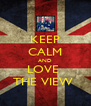 KEEP CALM AND LOVE  THE VIEW  - Personalised Poster A4 size