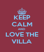 KEEP CALM AND  LOVE THE VILLA - Personalised Poster A4 size
