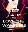 KEEP CALM AND LOVE THE  WARBLERS - Personalised Poster A4 size