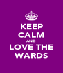 KEEP CALM AND LOVE THE WARDS - Personalised Poster A4 size