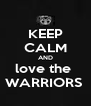 KEEP CALM AND love the  WARRIORS  - Personalised Poster A4 size