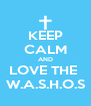KEEP CALM AND LOVE THE  W.A.S.H.O.S - Personalised Poster A4 size