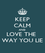 KEEP CALM AND LOVE THE  WAY YOU LIE - Personalised Poster A4 size