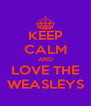 KEEP CALM AND LOVE THE WEASLEYS - Personalised Poster A4 size
