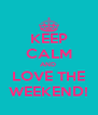 KEEP CALM AND  LOVE THE WEEKEND! - Personalised Poster A4 size