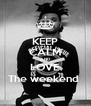 KEEP CALM AND LOVE The weekend  - Personalised Poster A4 size