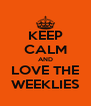 KEEP CALM AND LOVE THE WEEKLIES - Personalised Poster A4 size