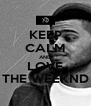 KEEP CALM AND LOVE THE WEEKND - Personalised Poster A4 size