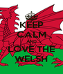 KEEP CALM AND LOVE THE WELSH - Personalised Poster A4 size