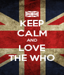 KEEP CALM AND LOVE THE WHO - Personalised Poster A4 size