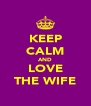 KEEP CALM AND LOVE THE WIFE - Personalised Poster A4 size
