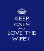 KEEP CALM AND LOVE THE WIFEY  - Personalised Poster A4 size