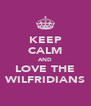 KEEP CALM AND LOVE THE WILFRIDIANS - Personalised Poster A4 size
