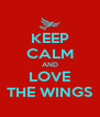 KEEP CALM AND LOVE THE WINGS - Personalised Poster A4 size