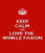 KEEP CALM AND LOVE THE  WINKLE FASION - Personalised Poster A4 size