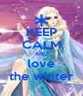 KEEP CALM AND love the winter - Personalised Poster A4 size