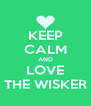 KEEP CALM AND LOVE THE WISKER - Personalised Poster A4 size
