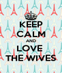 KEEP CALM AND LOVE  THE WIVES - Personalised Poster A4 size