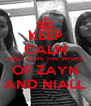 KEEP CALM AND LOVE THE WIVES OF ZAYN AND NIALL - Personalised Poster A4 size
