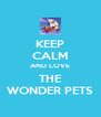 KEEP CALM AND LOVE THE WONDER PETS - Personalised Poster A4 size