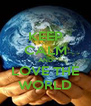 KEEP CALM AND LOVE THE WORLD - Personalised Poster A4 size