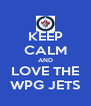 KEEP CALM AND LOVE THE WPG JETS - Personalised Poster A4 size