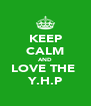 KEEP CALM AND LOVE THE  Y.H.P - Personalised Poster A4 size