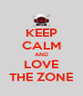 KEEP CALM AND LOVE THE ZONE - Personalised Poster A4 size