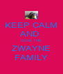 KEEP CALM AND  LOVE THE ZWAYNE FAMILY - Personalised Poster A4 size