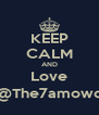 KEEP CALM AND Love @The7amowd - Personalised Poster A4 size
