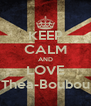 KEEP CALM AND LOVE Thea-Boubou - Personalised Poster A4 size
