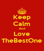 Keep Calm And Love TheBestOne - Personalised Poster A4 size
