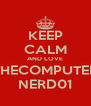 KEEP CALM AND LOVE THECOMPUTER NERD01 - Personalised Poster A4 size