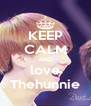 KEEP CALM AND love Thehunnie - Personalised Poster A4 size