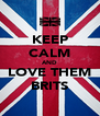 KEEP CALM AND LOVE THEM BRITS - Personalised Poster A4 size