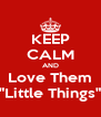 """KEEP CALM AND Love Them """"Little Things"""" - Personalised Poster A4 size"""