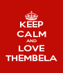 KEEP CALM AND LOVE THEMBELA - Personalised Poster A4 size