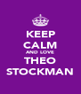 KEEP CALM AND LOVE THEO STOCKMAN - Personalised Poster A4 size