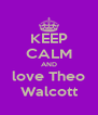 KEEP CALM AND love Theo Walcott - Personalised Poster A4 size