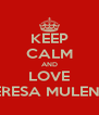 KEEP CALM AND LOVE THERESA MULENGA - Personalised Poster A4 size