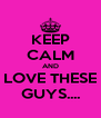 KEEP CALM AND LOVE THESE GUYS.... - Personalised Poster A4 size